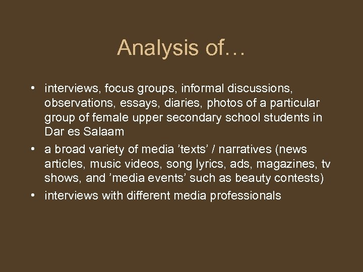 Analysis of… • interviews, focus groups, informal discussions, observations, essays, diaries, photos of a