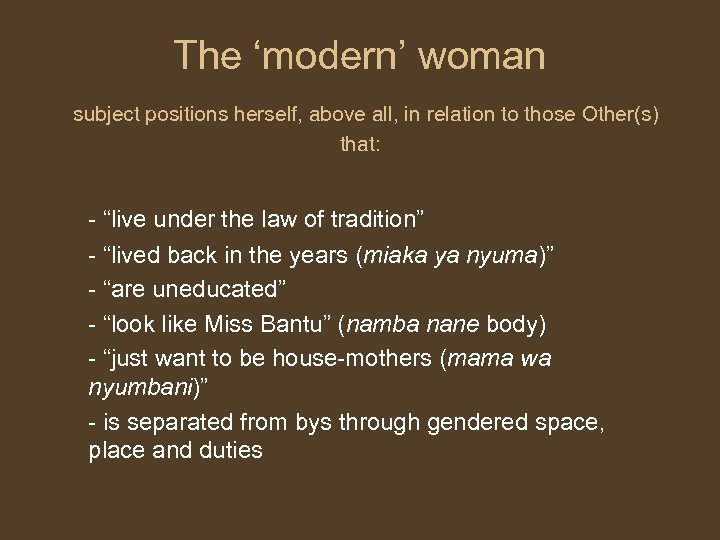 The 'modern' woman subject positions herself, above all, in relation to those Other(s) that:
