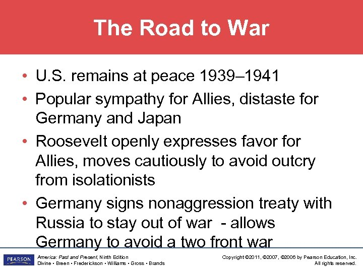 The Road to War • U. S. remains at peace 1939– 1941 • Popular