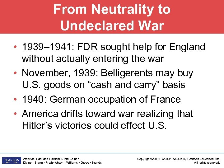 From Neutrality to Undeclared War • 1939– 1941: FDR sought help for England without
