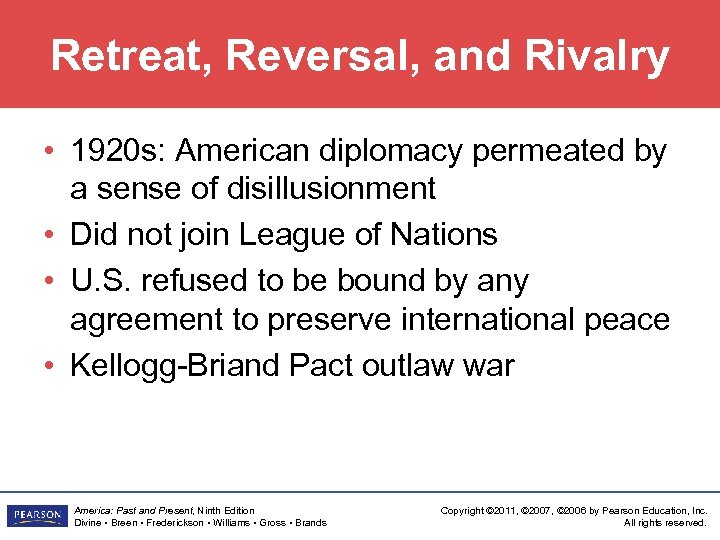 Retreat, Reversal, and Rivalry • 1920 s: American diplomacy permeated by a sense of