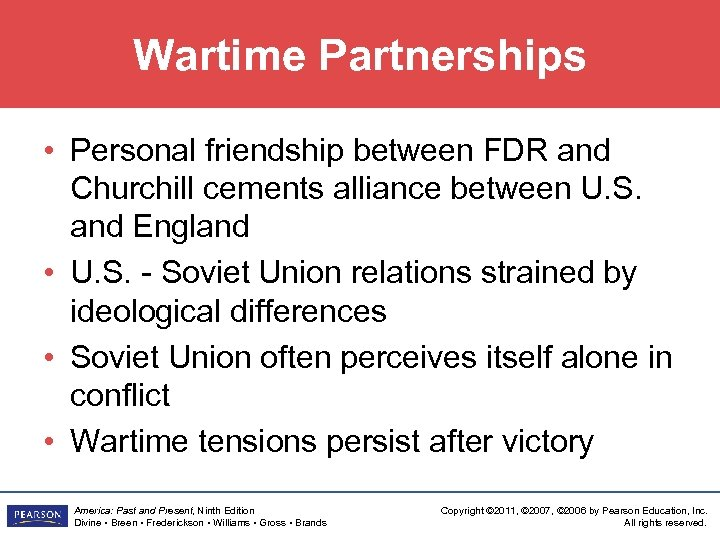 Wartime Partnerships • Personal friendship between FDR and Churchill cements alliance between U. S.