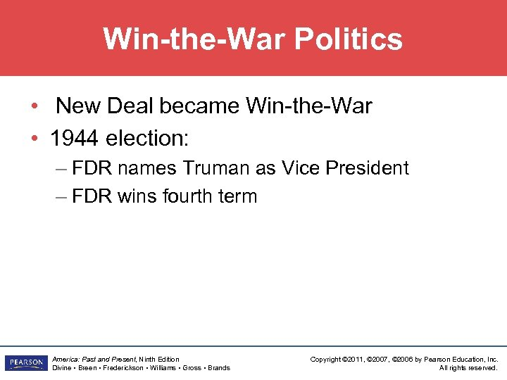 Win-the-War Politics • New Deal became Win-the-War • 1944 election: – FDR names Truman