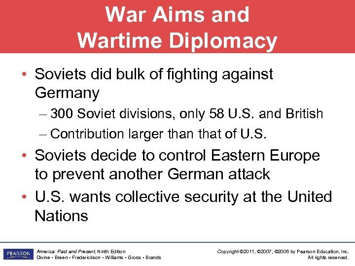 War Aims and Wartime Diplomacy • Soviets did bulk of fighting against Germany –