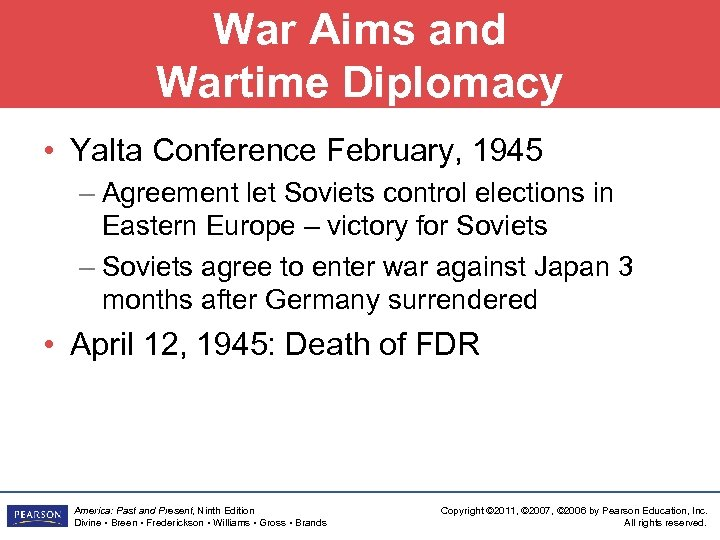 War Aims and Wartime Diplomacy • Yalta Conference February, 1945 – Agreement let Soviets