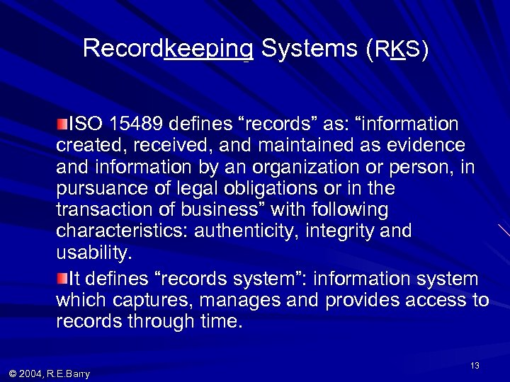 """Recordkeeping Systems (RKS) ISO 15489 defines """"records"""" as: """"information created, received, and maintained as"""