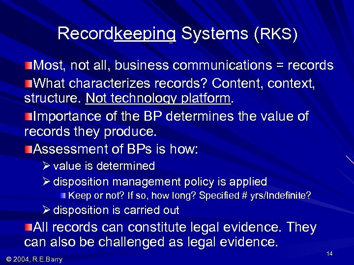 Recordkeeping Systems (RKS) Most, not all, business communications = records What characterizes records? Content,