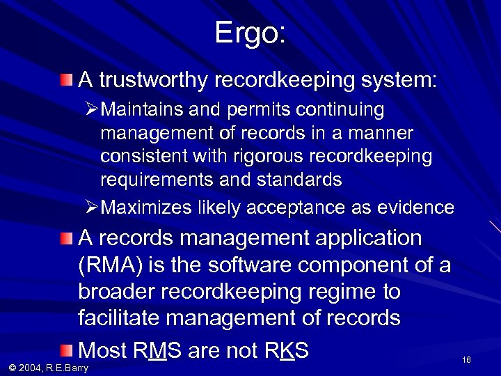 Ergo: A trustworthy recordkeeping system: ØMaintains and permits continuing management of records in a