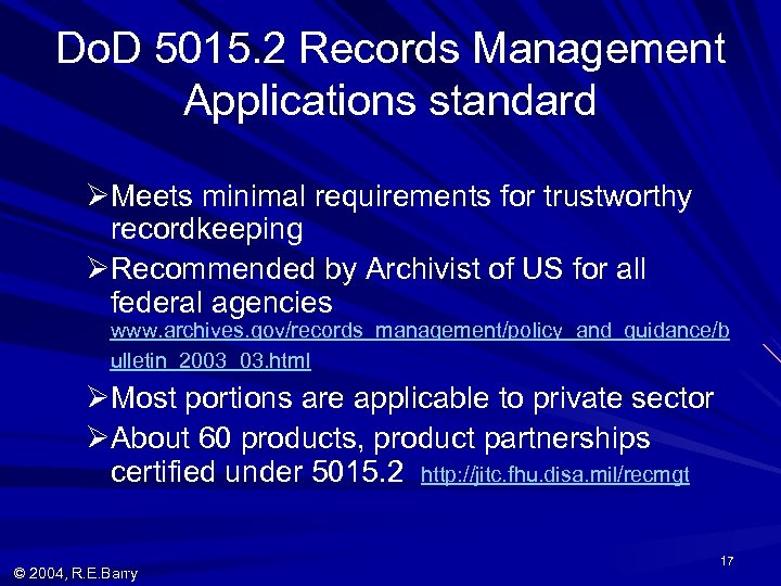 Do. D 5015. 2 Records Management Applications standard ØMeets minimal requirements for trustworthy recordkeeping