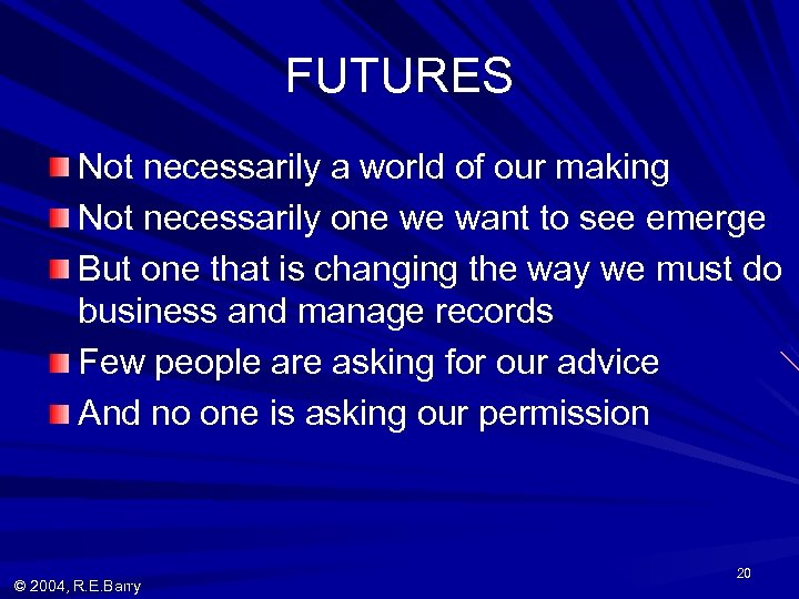 FUTURES Not necessarily a world of our making Not necessarily one we want to