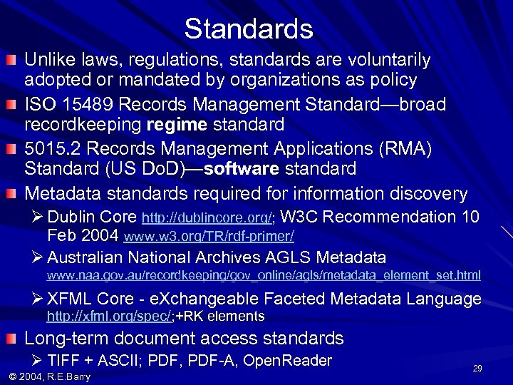 Standards Unlike laws, regulations, standards are voluntarily adopted or mandated by organizations as policy