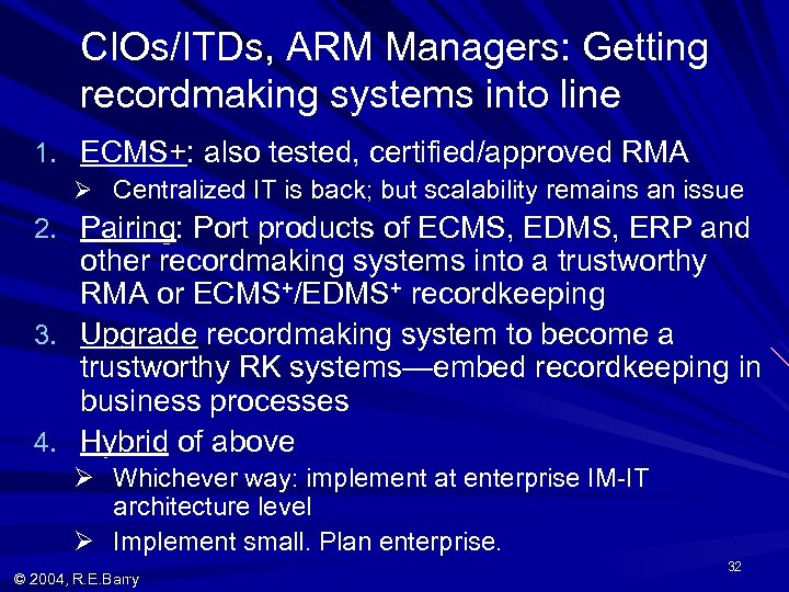 CIOs/ITDs, ARM Managers: Getting recordmaking systems into line 1. ECMS+: also tested, certified/approved RMA