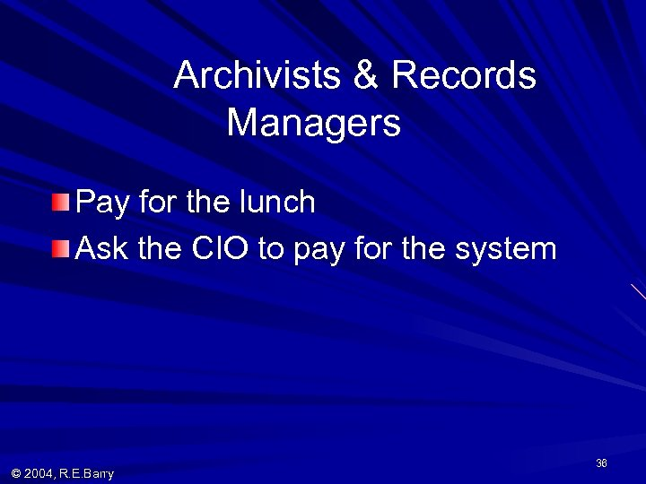 Archivists & Records Managers Pay for the lunch Ask the CIO to pay for
