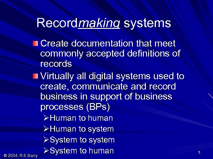 Recordmaking systems Create documentation that meet commonly accepted definitions of records Virtually all digital