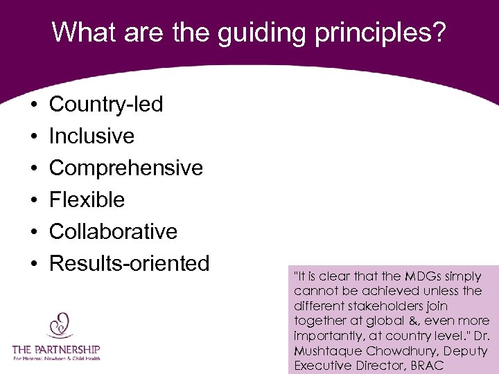 What are the guiding principles? • • • Country-led Inclusive Comprehensive Flexible Collaborative Results-oriented