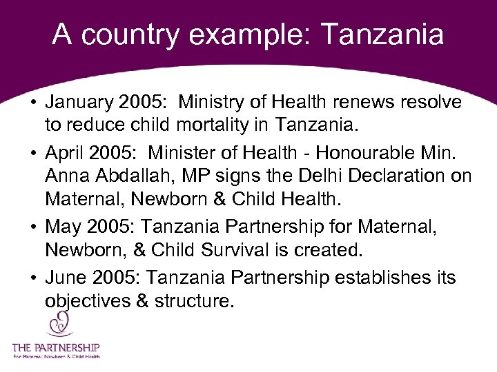 A country example: Tanzania • January 2005: Ministry of Health renews resolve to reduce