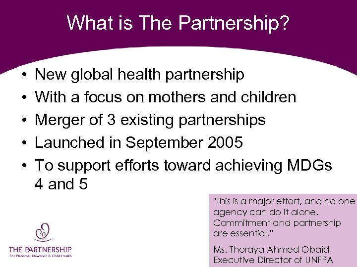 What is The Partnership? • • • New global health partnership With a focus