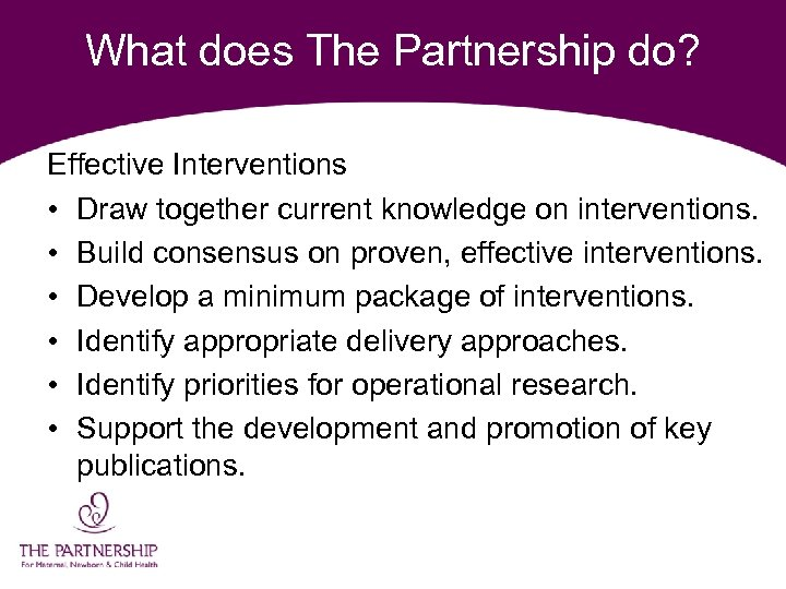 What does The Partnership do? Effective Interventions • Draw together current knowledge on interventions.