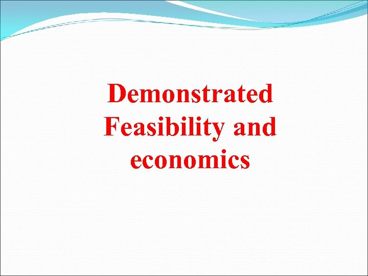 Demonstrated Feasibility and economics