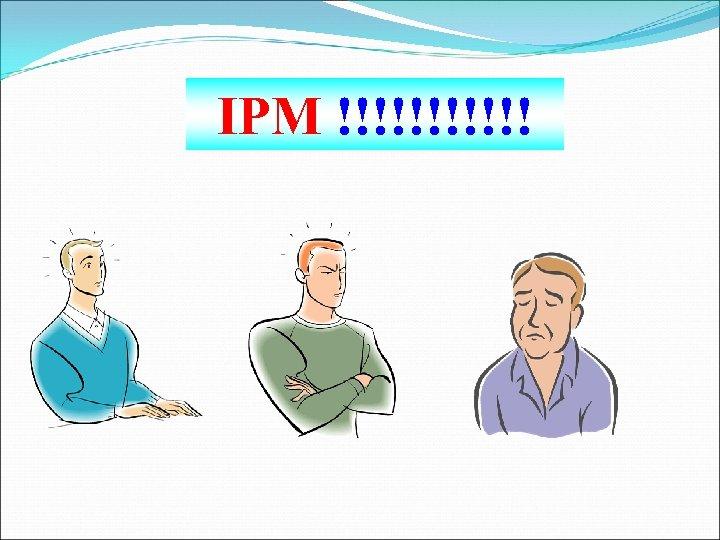 IPM !!!!!!