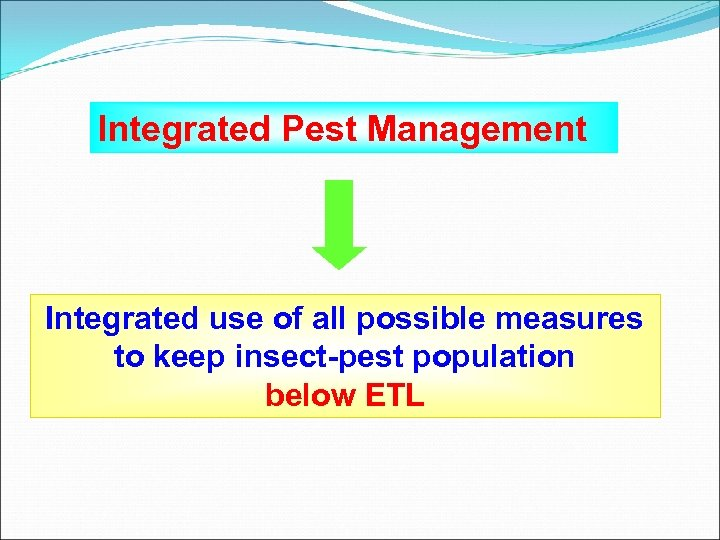 Integrated Pest Management Integrated use of all possible measures to keep insect-pest population below