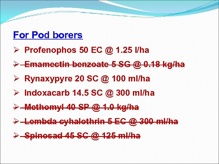 For Pod borers Ø Profenophos 50 EC @ 1. 25 l/ha Ø Emamectin benzoate