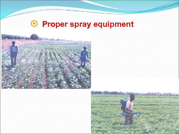 ¤ Proper spray equipment