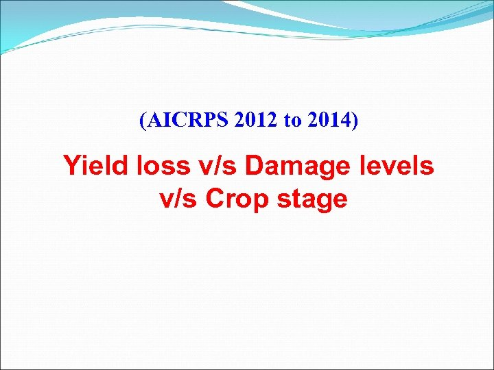 (AICRPS 2012 to 2014) Yield loss v/s Damage levels v/s Crop stage