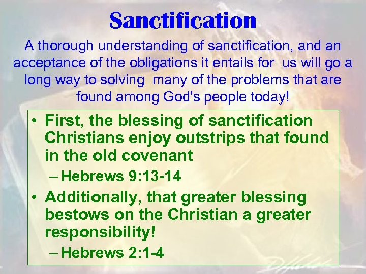 Sanctification A thorough understanding of sanctification, and an acceptance of the obligations it entails