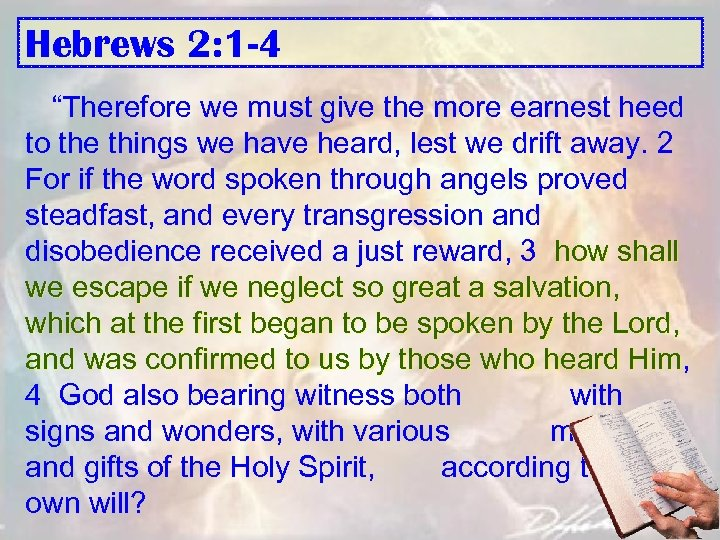 "Hebrews 2: 1 -4 ""Therefore we must give the more earnest heed to the"