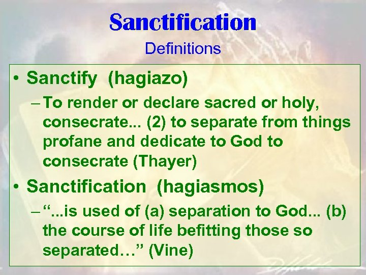 Sanctification Definitions • Sanctify (hagiazo) – To render or declare sacred or holy, consecrate.