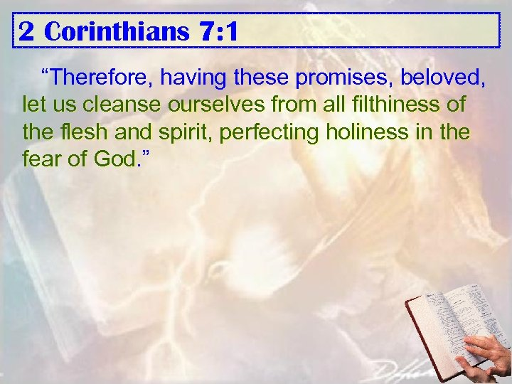 "2 Corinthians 7: 1 ""Therefore, having these promises, beloved, let us cleanse ourselves from"