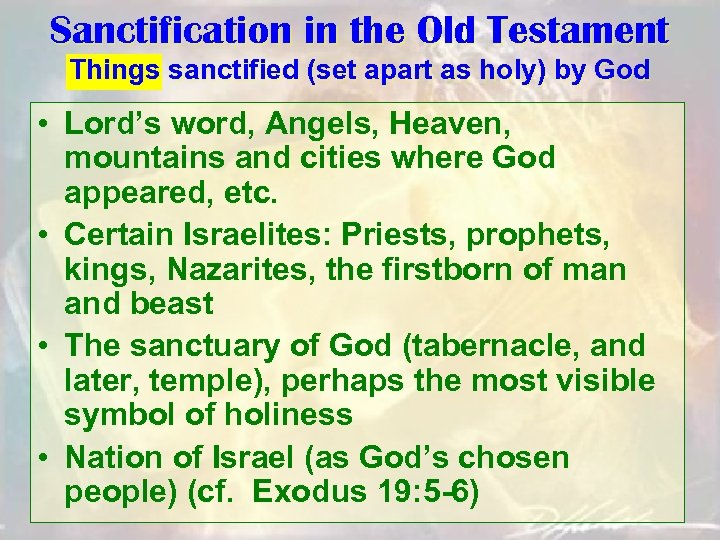 Sanctification in the Old Testament Things sanctified (set apart as holy) by God •