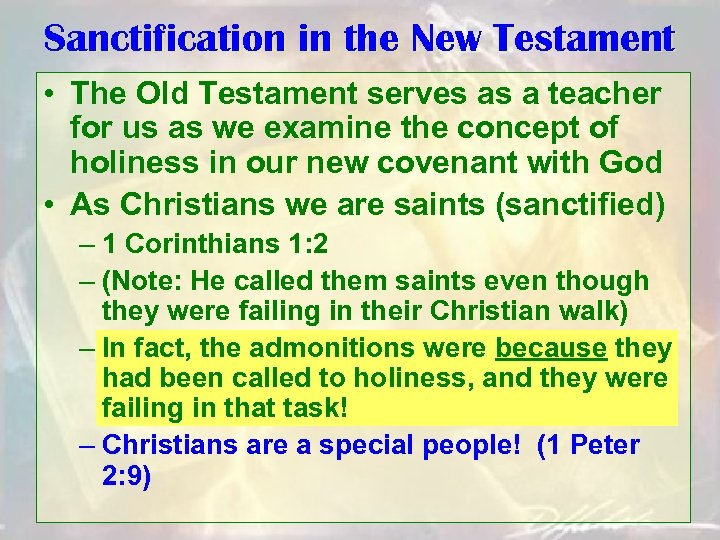 Sanctification in the New Testament • The Old Testament serves as a teacher for