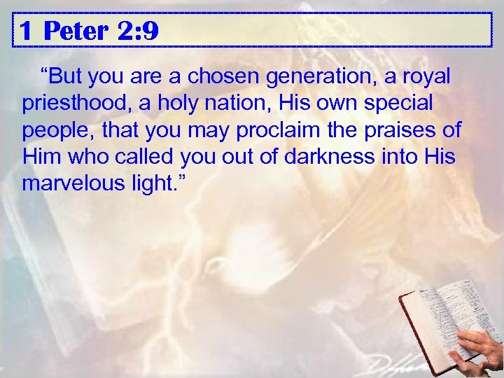 "1 Peter 2: 9 ""But you are a chosen generation, a royal priesthood, a"