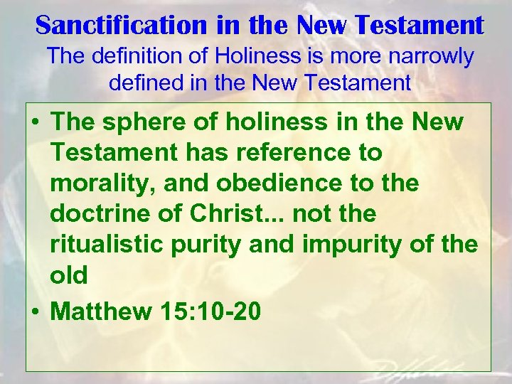 Sanctification in the New Testament The definition of Holiness is more narrowly defined in