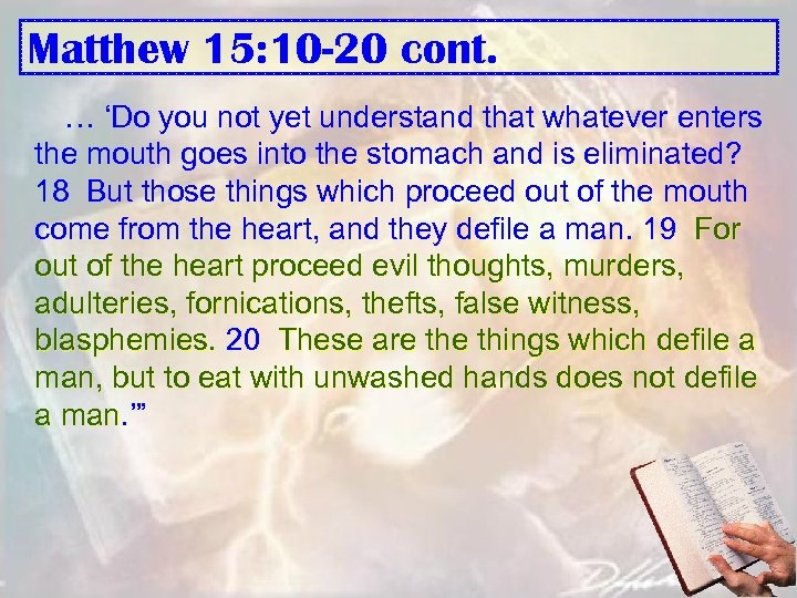 Matthew 15: 10 -20 cont. … 'Do you not yet understand that whatever enters