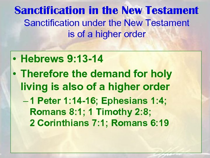 Sanctification in the New Testament Sanctification under the New Testament is of a higher