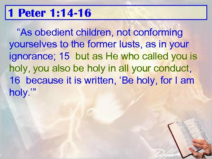 "1 Peter 1: 14 -16 ""As obedient children, not conforming yourselves to the former"
