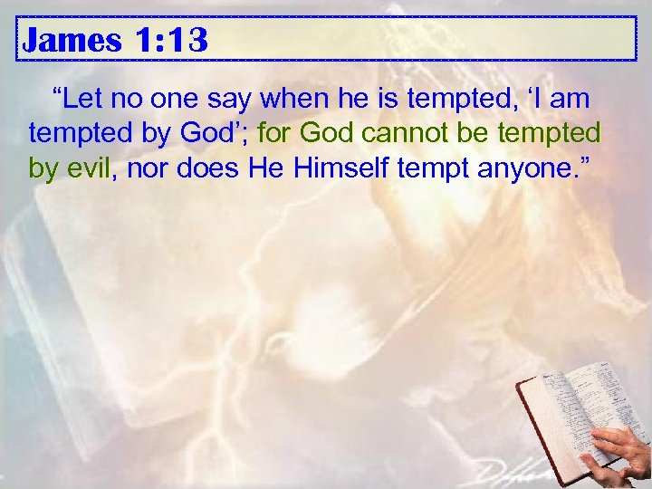 "James 1: 13 ""Let no one say when he is tempted, 'I am tempted"