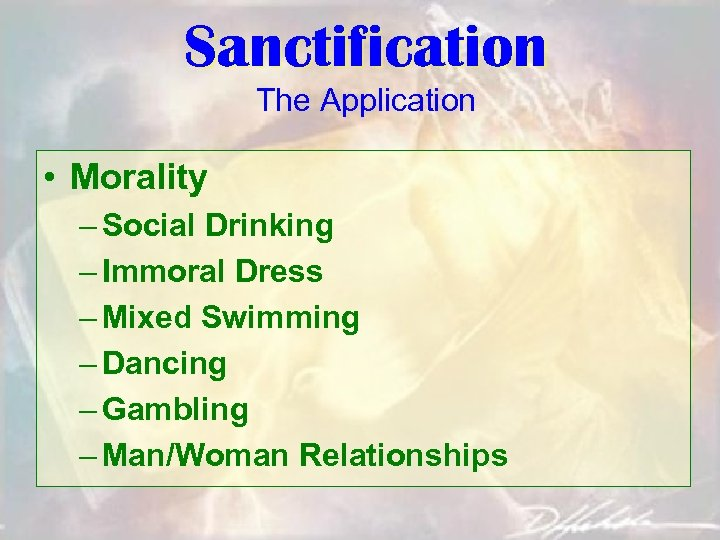 Sanctification The Application • Morality – Social Drinking – Immoral Dress – Mixed Swimming