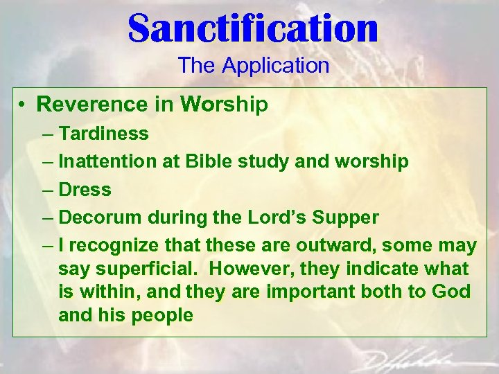 Sanctification The Application • Reverence in Worship – Tardiness – Inattention at Bible study