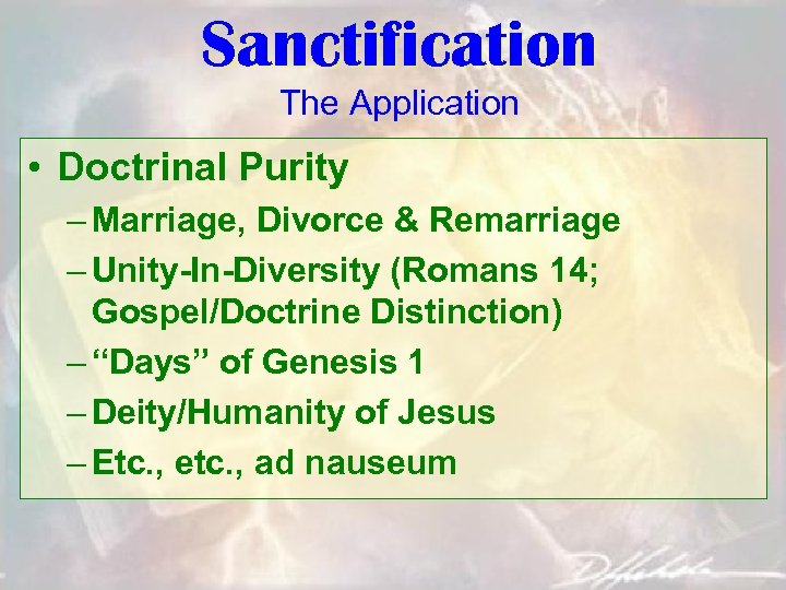 Sanctification The Application • Doctrinal Purity – Marriage, Divorce & Remarriage – Unity-In-Diversity (Romans