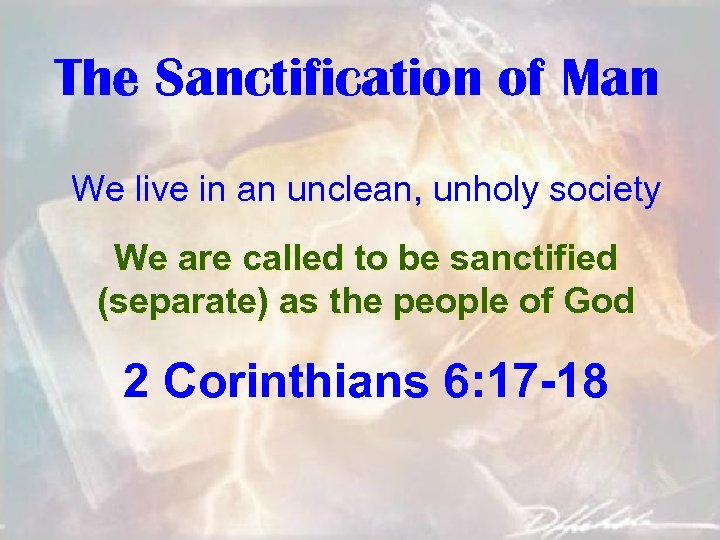 The Sanctification of Man We live in an unclean, unholy society We are called