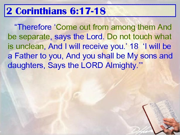 "2 Corinthians 6: 17 -18 ""Therefore 'Come out from among them And be separate,"