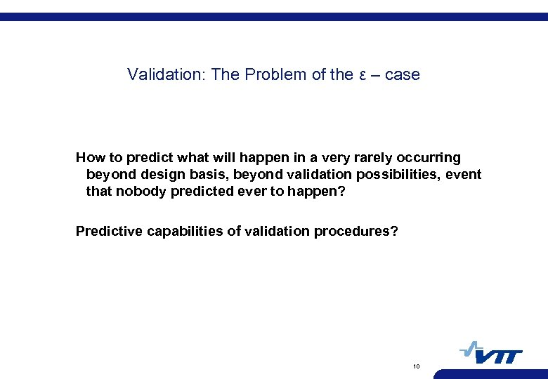 Validation: The Problem of the ε – case How to predict what will happen