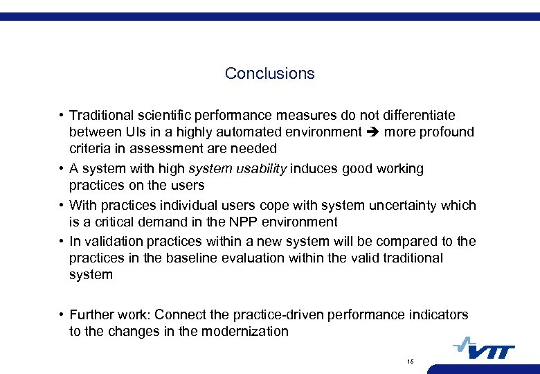 Conclusions • Traditional scientific performance measures do not differentiate between UIs in a highly