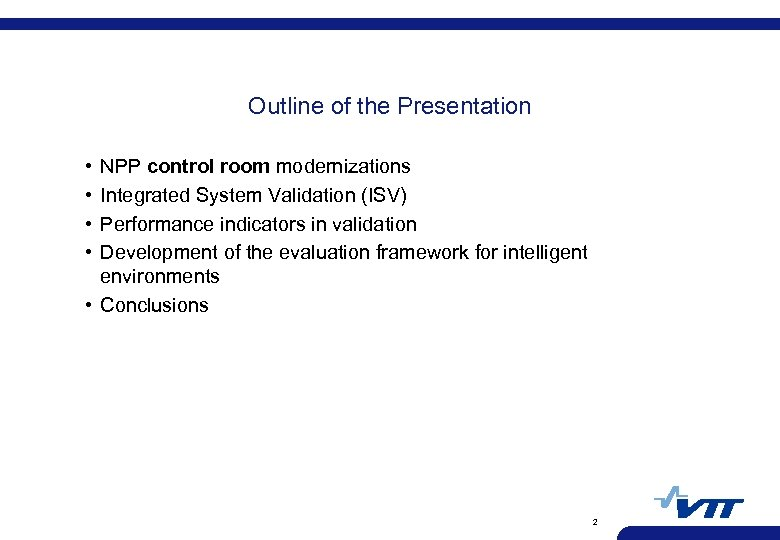 Outline of the Presentation • • NPP control room modernizations Integrated System Validation (ISV)