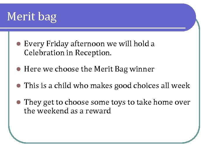 Merit bag l Every Friday afternoon we will hold a Celebration in Reception. l
