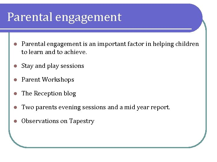 Parental engagement l Parental engagement is an important factor in helping children to learn